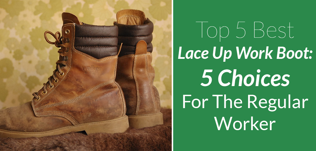 6d07dc6268ec2 The Best Lace Up Work Boots  5 Choices For The Regular Worker