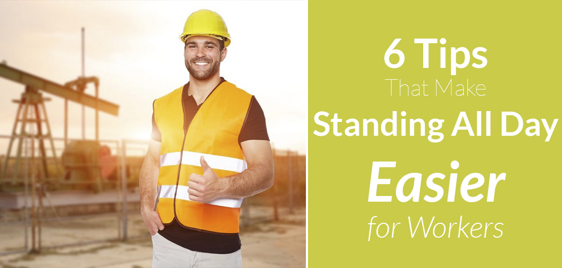 6 Tips That Make Standing All Day Easier for Workers