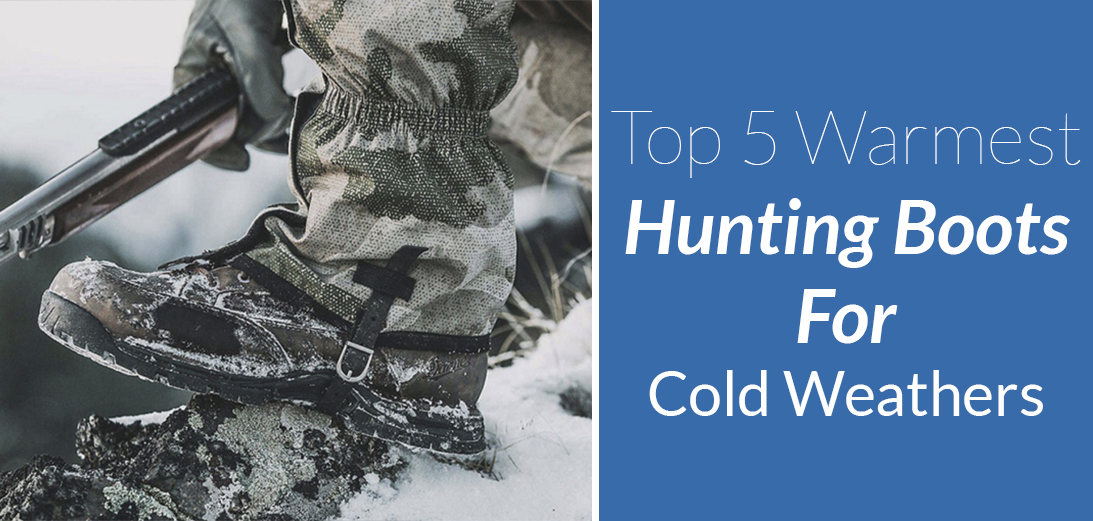 The 5 Warmest Hunting Boots for Cold Weathers [Video Guide & Reviews]
