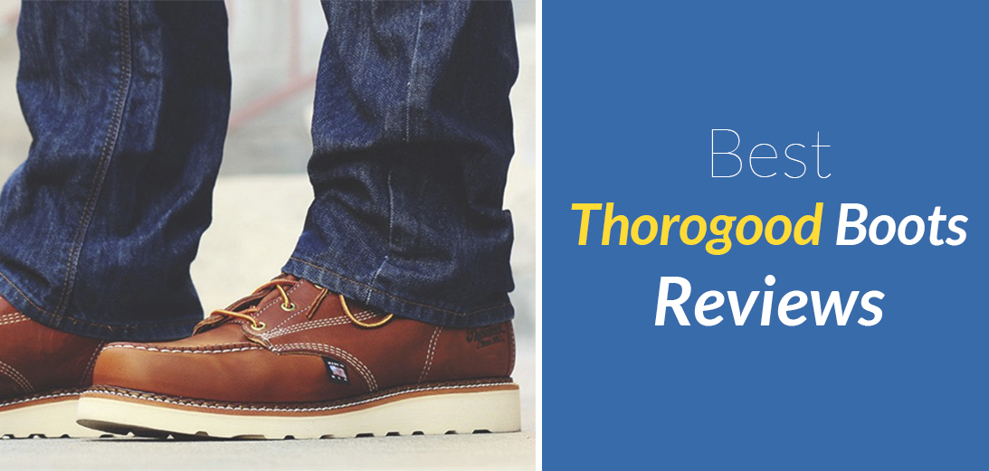 Best Thorogood Boots Reviews [Updated Guide + 5 Options]