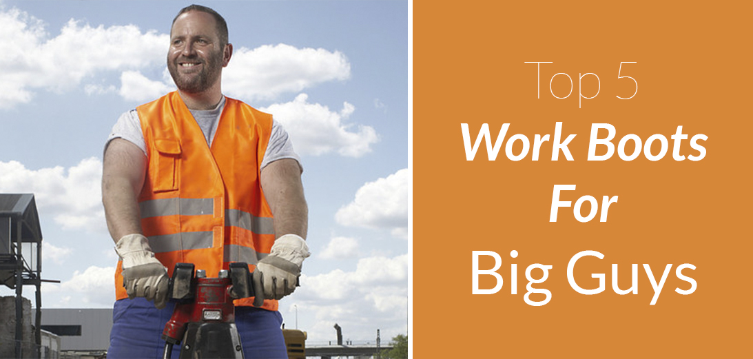 5 Best Work Boots for Big Guys   2021 Guide