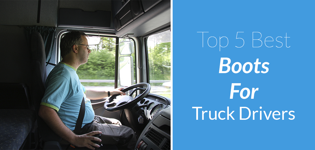 Best Work Boots for Truck Drivers [Updated Guide + 5 Options]