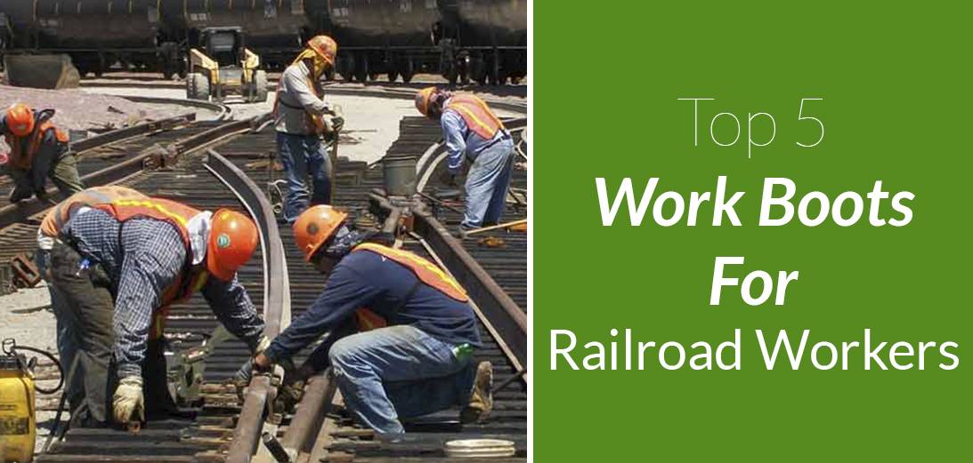 5 Best Boots for Railroad Workers | 2021 Guide