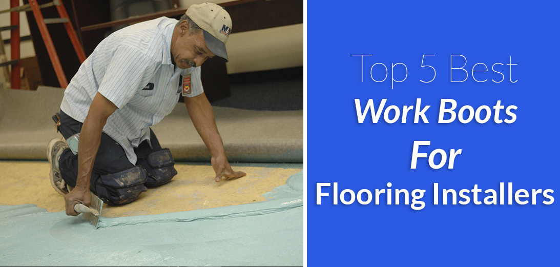 Best Work Boots for Flooring Installers [Updated Guide + 5 Options]