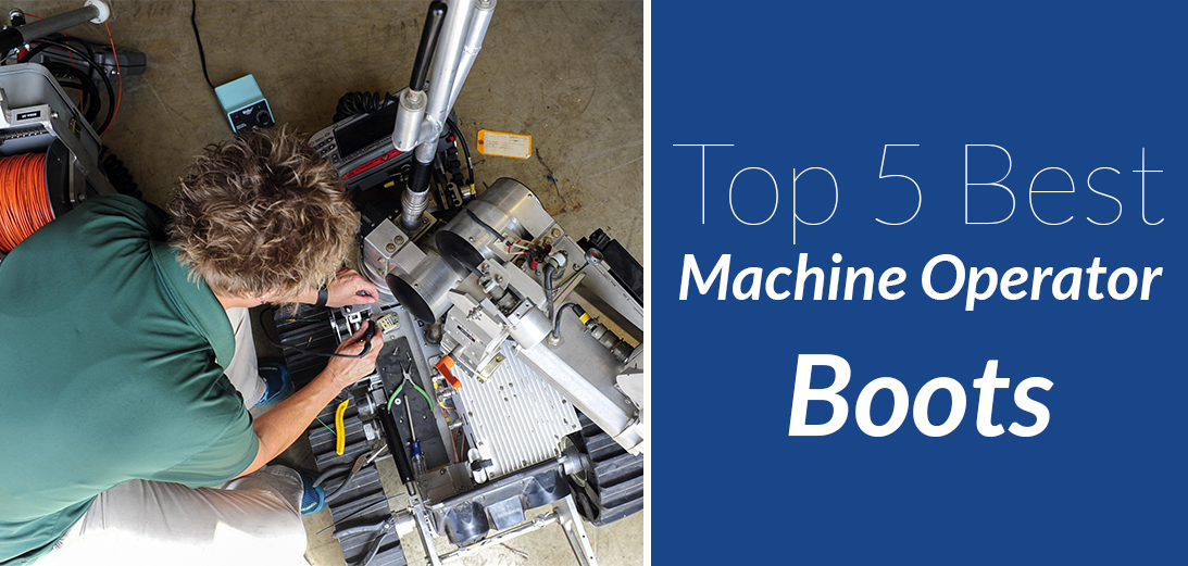 5 Best Machine Operator Work Boots | 2021 Guide