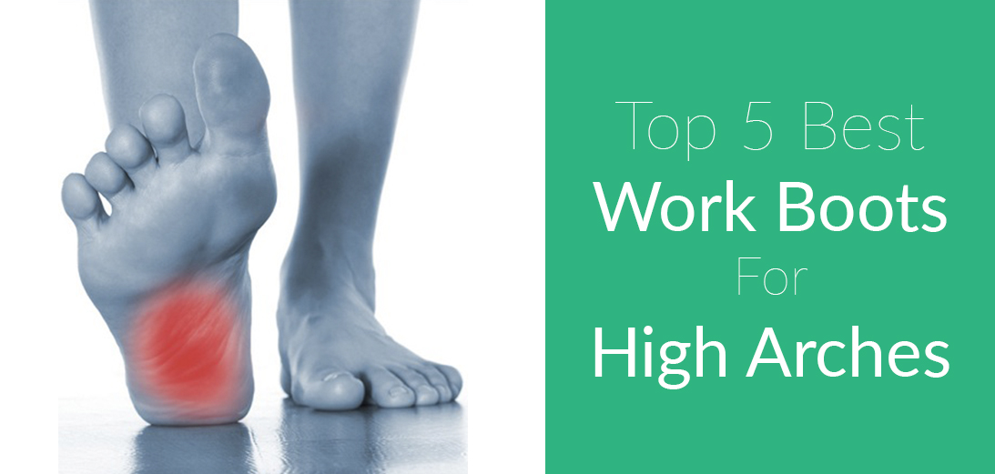 The Best Work Boots for High Arches [Updated Guide + 5 Reviews]