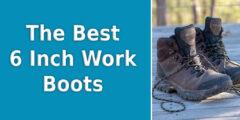 10 Best 6 Inch Work Boots in 2021