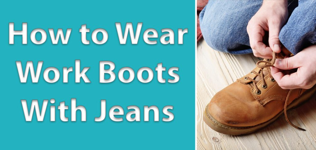 how to wear work boots with jeans